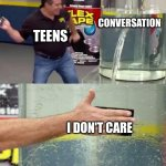 Flex Tape | CONVERSATION I DON'T CARE TEENS | image tagged in flex tape | made w/ Imgflip meme maker