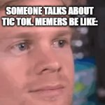 we need vine back | SOMEONE TALKS ABOUT TIC TOK. MEMERS BE LIKE: | image tagged in gifs,fun,memes | made w/ Imgflip video-to-gif maker