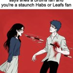 Woman Shouting Knives | How it feels when she says shes a Bruins fan and you're a staunch Habs or Leafs fan | image tagged in woman shouting knives,meme,sports fans,boston bruins,leafs,habs | made w/ Imgflip meme maker