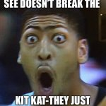 The shock when someone does this: | WHEN SOMEONE YOU SEE DOESN'T BREAK THE KIT KAT-THEY JUST TAKE A BITE OUT OF IT | image tagged in shocked face,you're doing it wrong | made w/ Imgflip meme maker