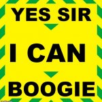 YES SIR I CAN BOOGIE | YES SIR I CAN BOOGIE | image tagged in stay alert | made w/ Imgflip meme maker