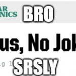 ??? | BRO SRSLY | image tagged in uranus | made w/ Imgflip meme maker