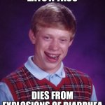 Bad Luck Brian Meme | EATS A TACO DIES FROM EXPLOSIONS OF DIARRHEA | image tagged in memes,bad luck brian | made w/ Imgflip meme maker