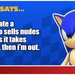 I would date a chick as long as it takes to smash, then i'm out. | I would date a chick who sells nudes as long as it takes to smash, then i'm out. | image tagged in sonic says sasr,sonic says,sonic meme,memes | made w/ Imgflip meme maker