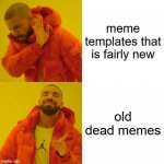 People do dis, dk why... | meme templates that is fairly new old dead memes | image tagged in memes,drake hotline bling | made w/ Imgflip meme maker