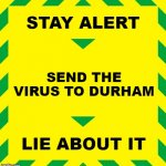 Stay Alert | STAY ALERT SEND THE VIRUS TO DURHAM LIE ABOUT IT | image tagged in stay alert | made w/ Imgflip meme maker