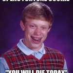 "Never Even Made It Out of the Door | OPENS FORTUNE COOKIE ""YOU WILL DIE TODAY"" 