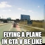 Flying a plane in GTA V be like | FLYING A PLANE IN GTA V BE LIKE | image tagged in gifs,gif,memes,funny,gta | made w/ Imgflip video-to-gif maker
