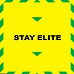 Stay Alert | STAY ELITE | image tagged in stay alert | made w/ Imgflip meme maker