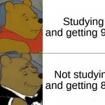 school be like | Studying and getting 95% Not studying and getting 85% | image tagged in memes,tuxedo winnie the pooh | made w/ Imgflip meme maker