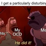 Can't distinguish OCD from own thoughts | Me when I get a particularly disturbing thought Me My thoughts My OCD He did it! | image tagged in it was him,ocd,obsessive-compulsive,intrusive thoughts,mental health,mental illness | made w/ Imgflip meme maker