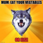 Courage Wolf Meme | MOM: EAT YOUR VEGTABLES OR ELSE | image tagged in memes,courage wolf | made w/ Imgflip meme maker