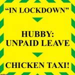 "Stay Alert | ""IN LOCKDOWN"" HUBBY:  UNPAID LEAVE CHICKEN TAXI! 