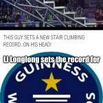 Guinness World Record | Li Longlong sets the record for climbing the most stair steps (a total of 36 steps) with his head | image tagged in memes,guinness world record,meme,dank memes,dank meme,funny | made w/ Imgflip meme maker