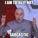 I swear im not... | I AM TOTALLY NOT SARCASTIC | image tagged in memes,dr evil laser | made w/ Imgflip meme maker