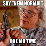 "New normal | SAY ""NEW NORMAL"" ONE MO TIME 