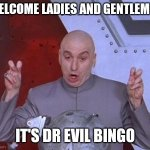 Dr Evil Laser Meme | WELCOME LADIES AND GENTLEMEN IT'S DR EVIL BINGO | image tagged in memes,dr evil laser,bingo | made w/ Imgflip meme maker
