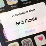 Serious Presidential Alert | Shit Floats | image tagged in memes,presidential alert | made w/ Imgflip meme maker