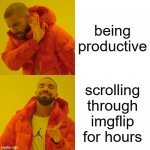 Drake Hotline Bling Meme | being productive scrolling through imgflip for hours | image tagged in memes,drake hotline bling | made w/ Imgflip meme maker
