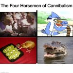 Cannibalism | The Four Horsemen of Cannibalism | image tagged in memes,funny,cannibalism | made w/ Imgflip meme maker