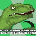 new philosoraptor | BEFORE CLOCKS WERE INVENTED, WERE ROTATIONAL DIRECTIONS CALLED SUNDIALWISE AND ANTISUNDIALWISE? | image tagged in new philosoraptor | made w/ Imgflip meme maker