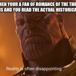 The Truth hurts | WHEN YOUR A FAN OF ROMANCE OF THE THREE KINGDOMS AND YOU READ THE ACTUAL HISTORICAL BOOKS. | image tagged in reality is often dissapointing | made w/ Imgflip meme maker