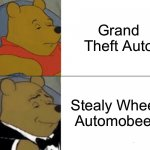 This is true do | Grand Theft Auto Stealy Wheely Automobeely | image tagged in memes,tuxedo winnie the pooh,gta,funny | made w/ Imgflip meme maker