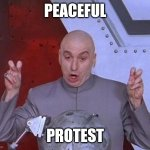 All the looters and rioters | PEACEFUL PROTEST | image tagged in memes,dr evil laser | made w/ Imgflip meme maker