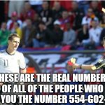 Asshole Ref Meme | THESE ARE THE REAL NUMBERS OF ALL OF THE PEOPLE WHO GAVE YOU THE NUMBER 554-GO2-HELL. | image tagged in memes,asshole ref | made w/ Imgflip meme maker
