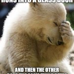 Facepalm Bear Meme | WHEN MY CHILD RUNS INTO A GLASS DOOR AND THEN THE OTHER DOES THE SAME THING AFTER ALREADY SEEING WHAT HAPPENED | image tagged in memes,facepalm bear | made w/ Imgflip meme maker
