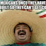 Happy Mexican | THE MEXICANS ONCE THEY HAVE THE WALL BUILT SO THEY CAN'T GET CORONA: | image tagged in happy mexican | made w/ Imgflip meme maker