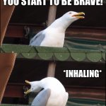 Bird Loses Mummy | WHEN YOU LOST YOUR MOMMY! YOU START TO BE BRAVE! *INHALING* MOMMY! | image tagged in memes,inhaling seagull | made w/ Imgflip meme maker
