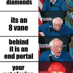 Bernie Sanders reaction (nuked) | you find diamonds its an 8 vane behind it is an end portal your not playing minecraft | image tagged in bernie sanders reaction nuked | made w/ Imgflip meme maker