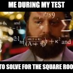 Hangover Math | ME DURING MY TEST TRYING TO SOLVE FOR THE SQUARE ROOT OF 100 | image tagged in hangover math | made w/ Imgflip meme maker