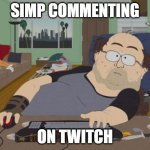 Simp | SIMP COMMENTING ON TWITCH | image tagged in memes,rpg fan | made w/ Imgflip meme maker