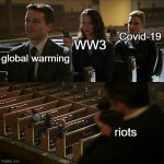 Assassination chain | global warming WW3 Covid-19 riots | image tagged in assassination chain,memes,2020,ww3,global warming,covid-19 | made w/ Imgflip meme maker