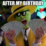 Money Money Meme | AFTER MY BIRTHDAY | image tagged in memes,money money | made w/ Imgflip meme maker
