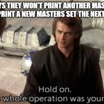 WOTC did this to themselves | WOTC SAYS THEY WON'T PRINT ANOTHER MASTERS SET. THEY PRINT A NEW MASTERS SET THE NEXT YEAR. | image tagged in hold on this whole operation was your idea | made w/ Imgflip meme maker