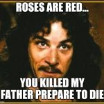 princess bride | ROSES ARE RED... YOU KILLED MY FATHER PREPARE TO DIE | image tagged in princess bride | made w/ Imgflip meme maker