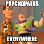 TOYSTORY EVERYWHERE | PSYCHOPATHS EVERYWHERE | image tagged in toystory everywhere | made w/ Imgflip meme maker