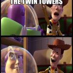 Hey buzz look an X | BUZZ LOOK THE TWIN TOWERS WE'RE | image tagged in hey buzz look an x | made w/ Imgflip meme maker