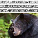 "yao, what have you done! bear | DADDY BEAR:  ""SOMEONE'S BEEN SLEEPING IN MY BED."" DADDY BEAR: ""IT'S BEEN 5 YEARS SUE.  LET IT REST."" MOMMY BEAR: ""IT WOULDN'T BE THE FIRST T 
