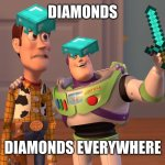Woody and Buzz Lightyear Everywhere Widescreen | DIAMONDS DIAMONDS EVERYWHERE | image tagged in woody and buzz lightyear everywhere widescreen | made w/ Imgflip meme maker