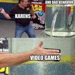 Flex Tape | VIOLENCE AND BAD BEHAVIOR VIDEO GAMES KARENS | image tagged in flex tape,karen,violence,video games | made w/ Imgflip meme maker