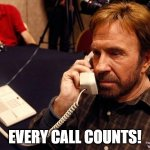 Chuck Norris Phone Meme | EVERY CALL COUNTS! | image tagged in memes,chuck norris phone,chuck norris | made w/ Imgflip meme maker