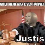 This is justis | WHEN MEME MAN LIVES FOREVER: | image tagged in meme man justis,memes,meme man | made w/ Imgflip meme maker