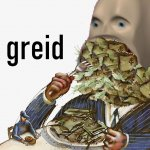 Meme man greed meme