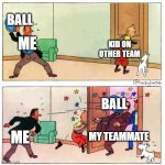 tintin | ME KID ON OTHER TEAM BALL ME BALL MY TEAMMATE | image tagged in tintin | made w/ Imgflip meme maker
