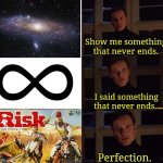 Risk Never Ends | image tagged in perfection,memes,funny | made w/ Imgflip meme maker