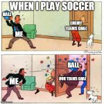 When I play soccer | WHEN I PLAY SOCCER ME BALL ENEMY TEAMS GOAL ME BALL OUR TEAMS GOAL | image tagged in tintin,memes | made w/ Imgflip meme maker